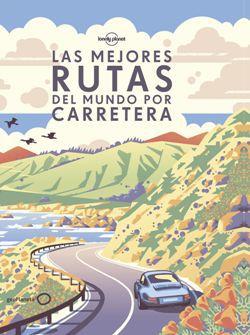 """""""Las mejores rutas del mundo por carretera"""" Lonely Planet 328 páginas. 27,50 euros."""